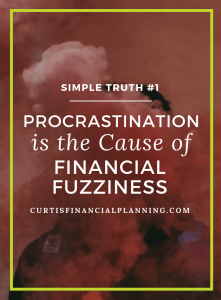 Simple Truth #1: Procrastination is the Cause of Financial Fuzziness