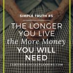 Simple Truth #5: The Longer You Live the More Money You Will Need