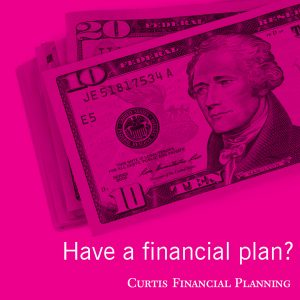 Have a financial plan? graphic | Curtis Financial Planning